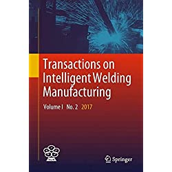 Transactions on Intelligent Welding Manufacturing: Volume I No. 2 2017