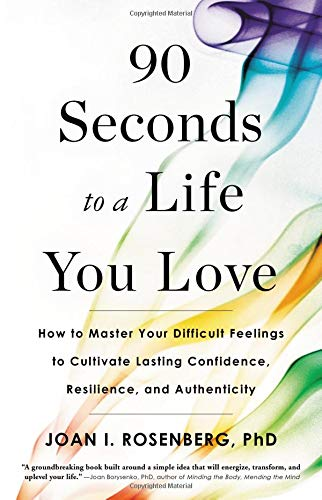 (90 Seconds to a Life You Love: How to Master Your Difficult Feelings to Cultivate Lasting Confidence, Resilience, and Authenticity)