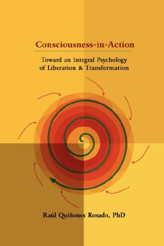 Consciousness-in-Action: Toward an Integral Psychology of Liberation & Transformation