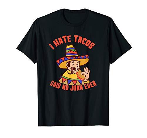 I Hate Tacos Said No Juan Ever - Cinco De Mayo Gift Tshirt]()