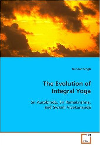 The Evolution of Integral Yoga: Sri Aurobindo, Sri ...