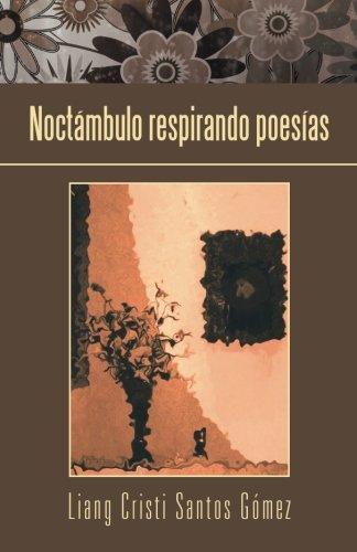 Noctambulo respirando poesias (Spanish Edition) [Liang Cristi Santos Gomez] (Tapa Blanda)