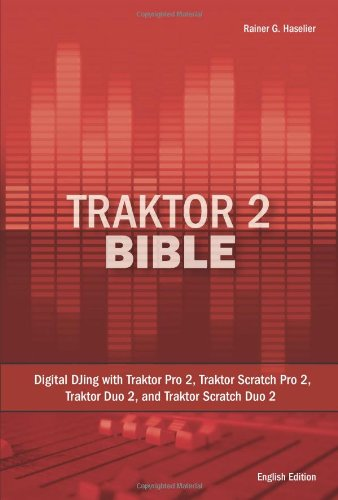 Price comparison product image Traktor 2 Bible: Digital DJing with Traktor Pro 2, Traktor Scratch Pro 2, Traktor Duo 2, and Traktor Scratch Duo 2