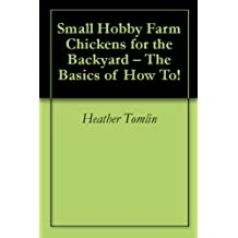 Small Hobby Farm Chickens for the Backyard – The Basics of How To!
