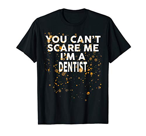 You Can't Scare Me I'm A DENTIST T-Shirt Halloween]()