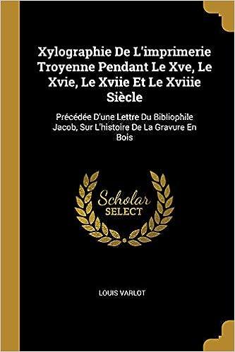 Amazon Fr Xylographie De L Imprimerie Troyenne Pendant Le