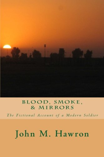 Blood, Smoke, & Mirrors: The Fictional Account of a Modern Soldier - Blood Smoke Mirrors