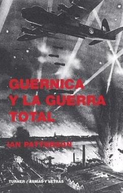 Guernica y la guerra total - Patterson Ian