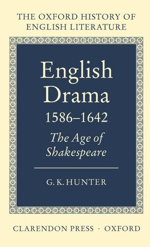 English Drama 1586-1642: The Age of Shakespeare (Oxford History of English Literature) by G K Hunter