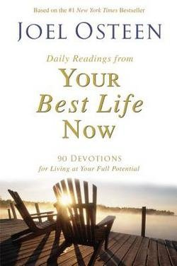 Download Daily Readings from Your Best Life Now : 90 Devotions for Living at Your Full Potential (Hardcover)--by Joel Osteen [2005 Edition] ebook