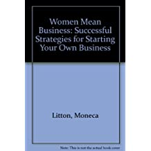 Women mean business: Successful strategies for starting your own business