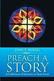 Preach a Story, John E. Huegel, 149318072X