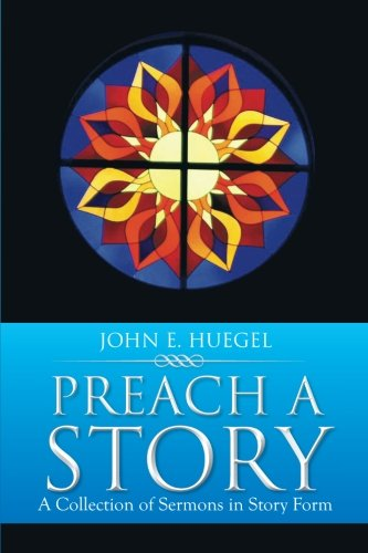 Preach a Story: A Collection of Sermons in Story Form PDF