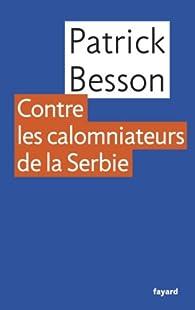 Coup de gueule contre les calomniateurs de la Serbie par Patrick Besson