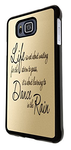 life is not about waiting for the strorm to pass,it's about learning to dance in the rain 210 Design Trend Fashion Samsung Galaxy Alpha Alfa G850F Case Back Cover-Hard Plastic And Metal