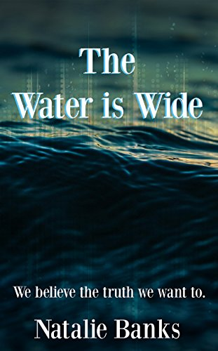 The Water is Wide: We believe the truth we want to.