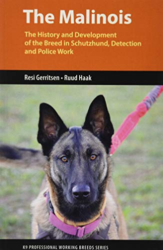 (The Malinois: The History and Development of the Breed in Schutzhund, Detection and Police Work (K9 Professional Working Breeds Series))
