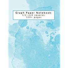 Graph Paper Notebook: 1/2 inch squares: 120+ pages: Beautiful Blue Watercolor Journal for Graphing Linear Equations, Functions, Math, Geometry, Gift for Math Teachers and Students in Back to School Season with Large Print Blank Grid Square Pages