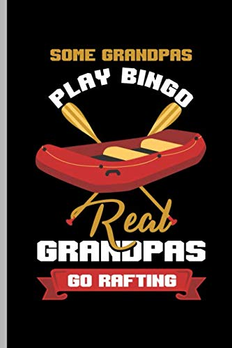 Some Grandpas Play BINGO Real Granpas Go Rafting: For all Kayak Player Athlete Sports notebooks gift (6