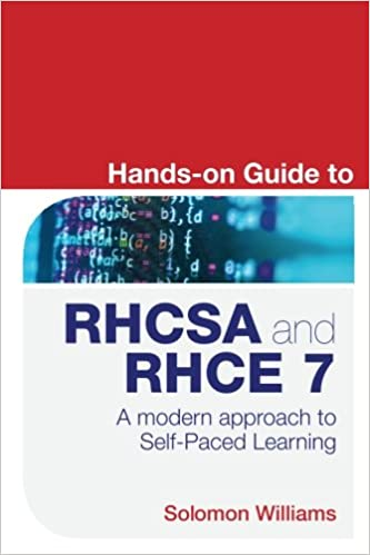 Hands-on Guide to RHCSA and RHCE 7: A modern approach to