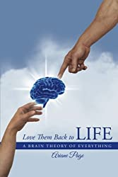 Love Them Back to LIFE: A Brain Theory of Everything