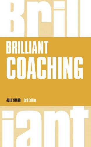 Brilliant Coaching: How to be a brilliant coach in your ...