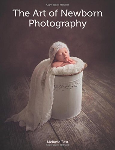 The art of newborn photography amazon co uk melanie east books