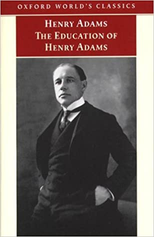 The Education of Henry Adams (Oxford World's Classics) by Henry Adams (1999-05-06)