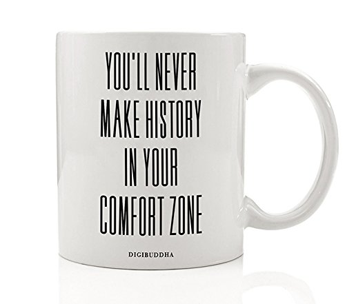 You'll Never Make History In Your Comfort Zone Mug Success Quote Strive Aspire Drive Inspirational Christmas Gift Idea College University Graduate Graduation Present 11oz Coffee Cup Digibuddha - College Presents For Graduates
