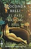 El pa?s Bajo mi piel by Gioconda Belli (2000-05-04)