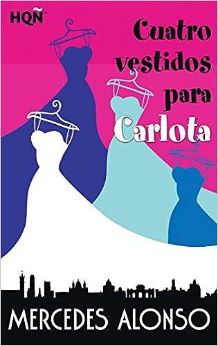 CUATRO VESTIDOS PARA CARLOTA (HQÑ NUESTRAS AUTORAS): Amazon.es: MERCEDES ALONSO: Libros