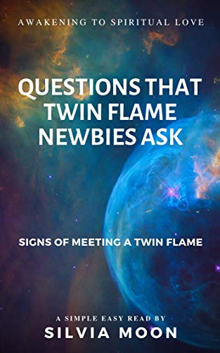 QUESTIONS THAT TWIN FLAME NEWBIES ASK: Signs of Meeting a Twin Flame