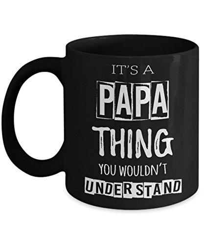 It's a papa thing mug - 11 Oz Ceramic Coffee Mug Tea Cup - Best Gift For Your Papa - Black Mug