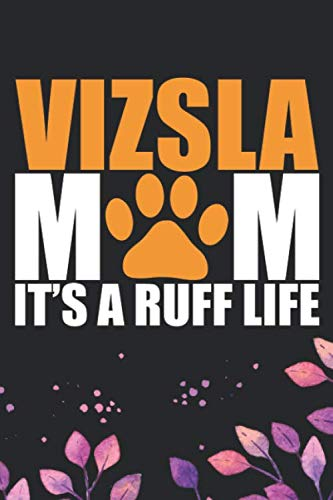 Vizsla-Mom-Its-Ruff-Life-Cool-Vizsla-Dog-Journal-Notebook-Vizsla-Puppy-Lover-Gifts-Funny-Vizsla-Dog-Notebook-Vizsla-Owner-Gifts-6-x-9-in-120-pages