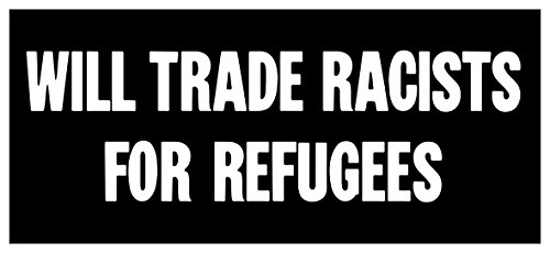Sticker Will Trade Racists For Refugees Anti Racist Donald Trump Activist Occupy Activist Sticker