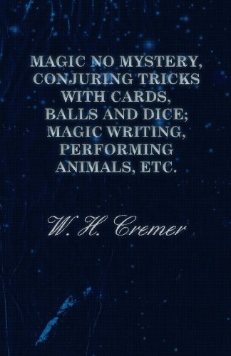 Read Online Magic No Mystery, Conjuring Tricks with Cards, Balls and Dice; Magic Writing, Performing Animals, Etc. pdf epub