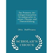 Das Praesens Der Indogermanischen Grundsprache in Seiner Flexion Und Stammbildung - Scholar's Choice Edition