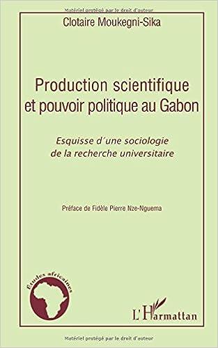 Livre gratuits Production scientifique et pouvoir politique au Gabon : Esquisse d'une sociologie de la recherhce universitaire pdf