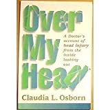 img - for Over My Head: A Doctor's Account of Head Injury from the Inside Looking Out by Claudia L. Osborn (January 1, 1998) Paperback book / textbook / text book
