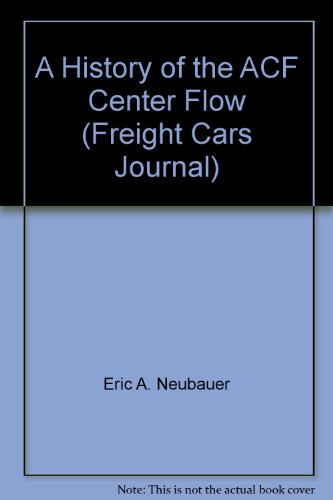 A History of the ACF Center Flow (Freight Cars Journal)