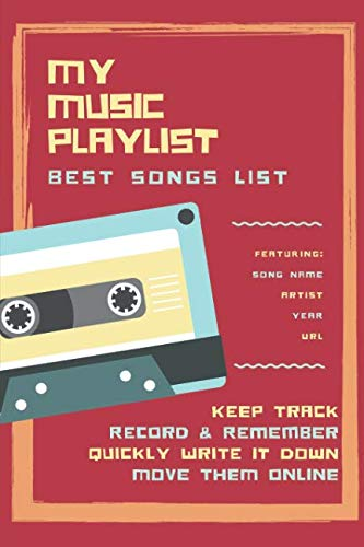 My Music Playlist Best Song List Featuring Song Name Artist Year URL Keep Track Record & Remember Quickly Write It Down Move Them Online: Logbook for ... Lists. Gift Notebook for Musicians or Fans (Best Playlist Names For Rap)