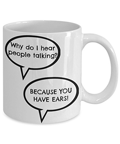 Why Do People Decorate Christmas Trees - Why do I hear people talking? BECAUSE YOU HAVE EARS! – A cool coffee mugs with funny sayings – 11oz White Ceramic – Printed in the USA – The perfect gift for your friend or family member