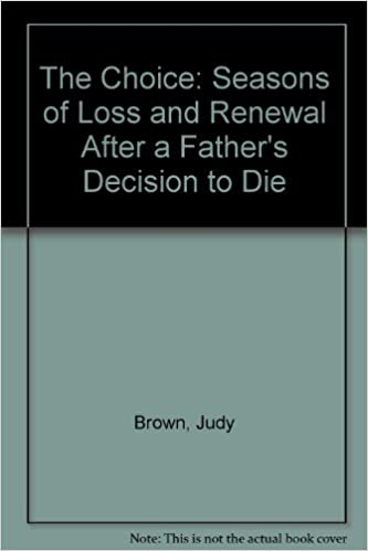The Choice: Seasons of Loss and Renewal After a Father's Decision to Die