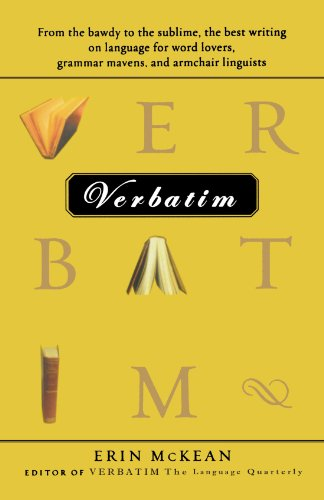 Verbatim: From the bawdy to the sublime, the best writing on language for word lovers, grammar mavens, and armchair linguists