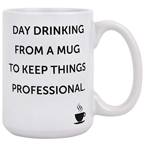 Coffee Mug Novelty Coffee Tea Cup Mug Day drinking from a mug to keep things professional Cool Birthday Present for coworkers or boss Funny Coffee Mug  16 Ounce (Novelty Cups Drinking)