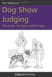 Dog Show Judging: The Good, the Bad and the Ugly
