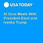 Al Gore Meets With President-Elect and Ivanka Trump | Eliza Collins