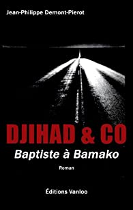 DJIHAD AND CO: Baptiste à Bamako par Jean-Philippe Demont-Pierot