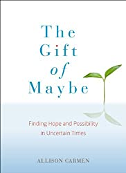 The Gift of Maybe: Finding Hope and Possibility in Uncertain Times