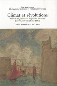 Climat et révolutions autour du Journal du négociant rochelais Jacob Lambertz 1733-1813 par Emmanuel Garnier